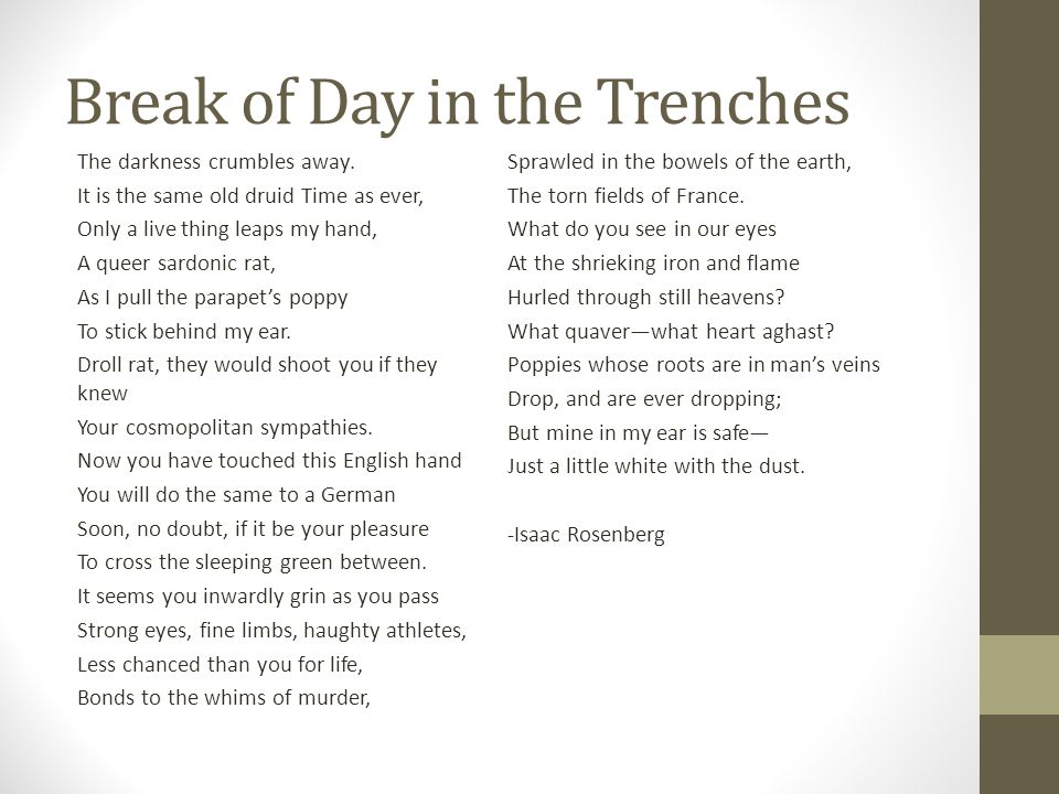 break of day in the trenches A summary of a classic war poem 'break of day in the trenches' is by one of the first world war's leading war poets, isaac rosenberg (1890-1918.