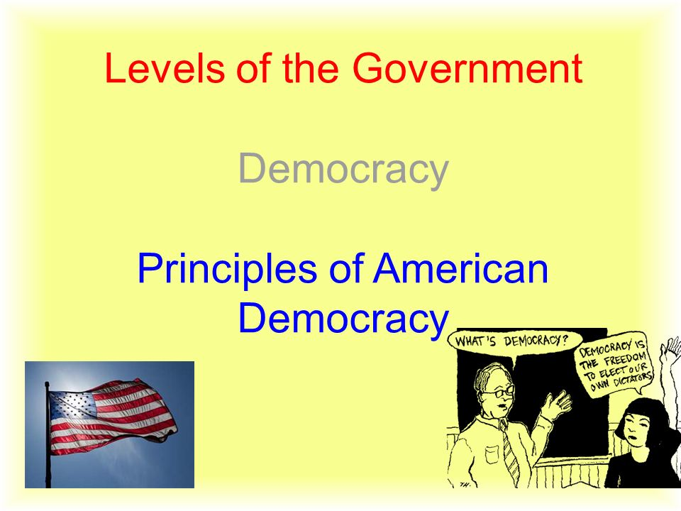 Levels of the Government Democracy Principles of American Democracy