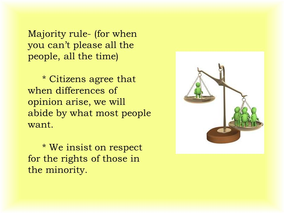 Majority rule- (for when you can't please all the people, all the time)