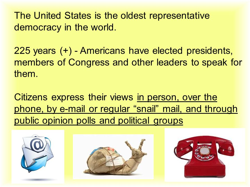 The United States is the oldest representative democracy in the world.