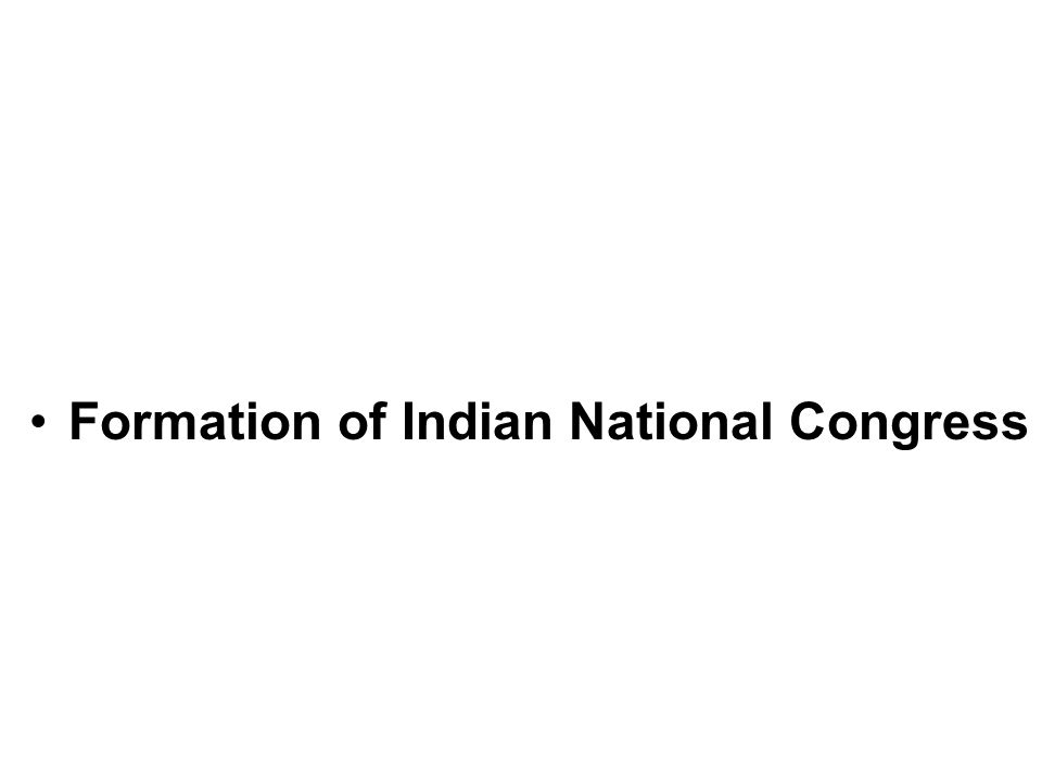 formation of indian national congress Chronology of events during indian independence   india  indian independence  chronology  chronology - educational  of the indian national congress.