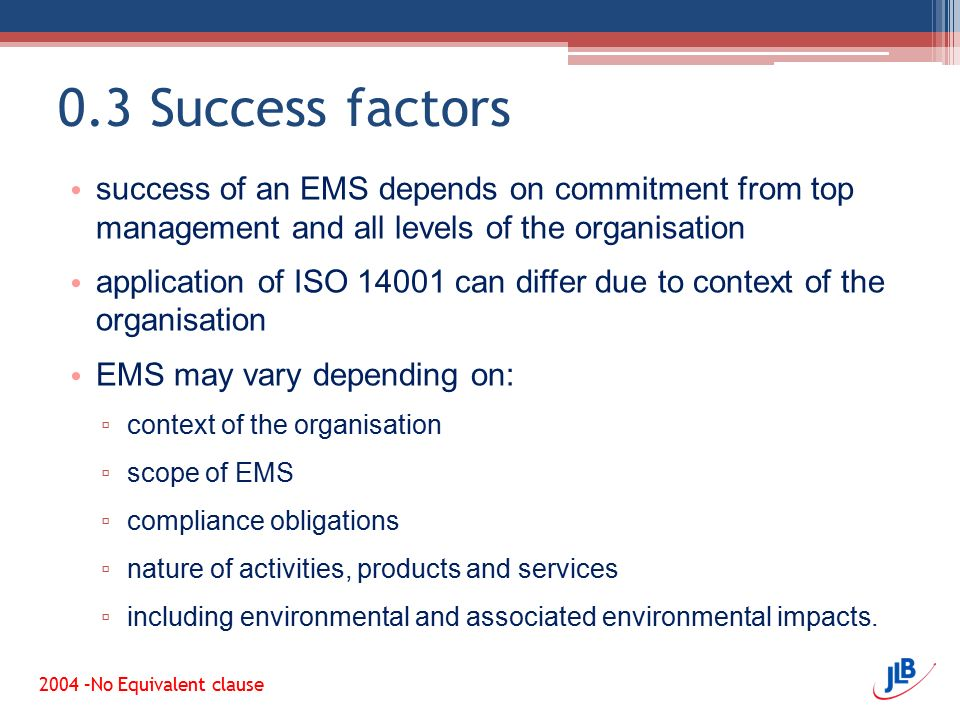 0.3 Success factors success of an EMS depends on commitment from top management and all levels of the organisation.