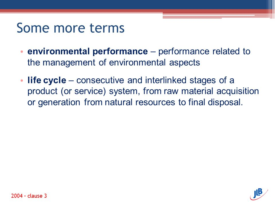 Some more terms environmental performance – performance related to the management of environmental aspects.