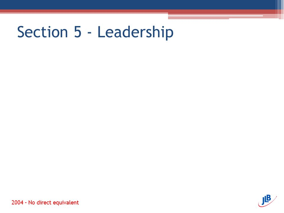 Section 5 - Leadership 2004 – No direct equivalent