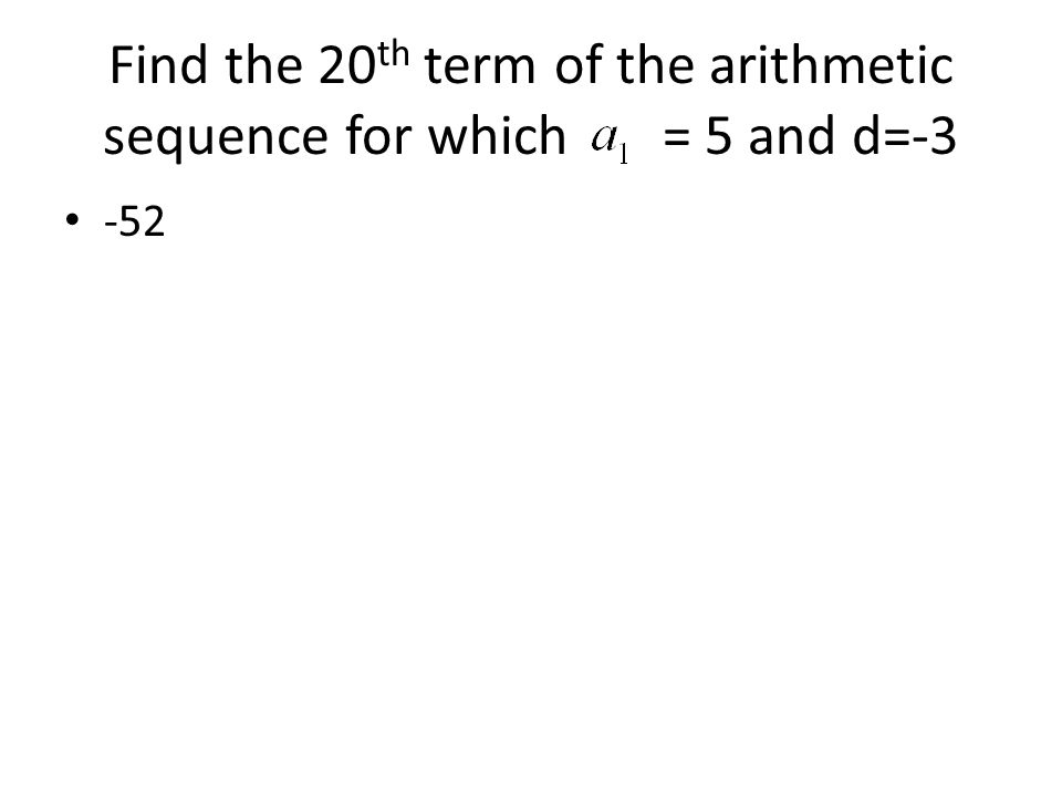 Find the 20th term of the arithmetic sequence for which = 5 and d=-3