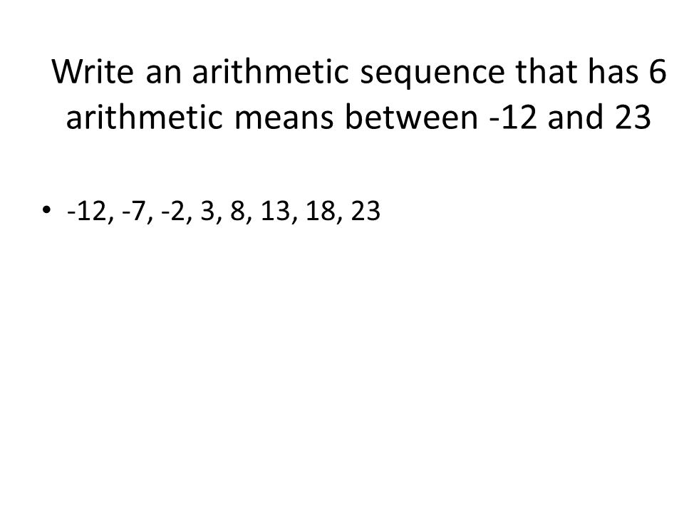 Write an arithmetic sequence that has 6 arithmetic means between -12 and 23