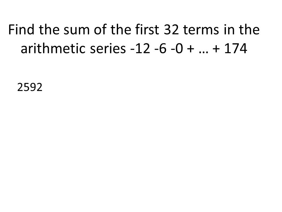 Find the sum of the first 32 terms in the arithmetic series -12 -6 -0 + … + 174
