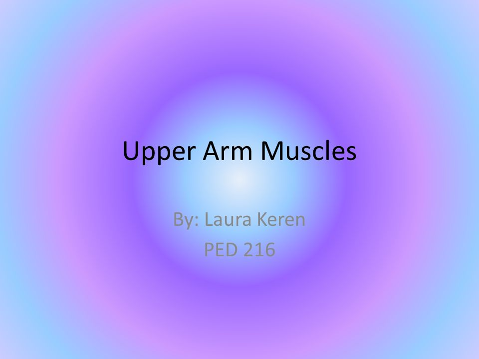 Upper Arm Muscles By: Laura Keren PED ppt video online download