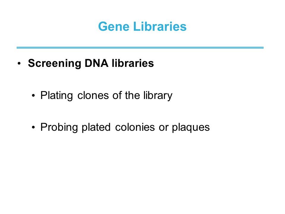 Gene Libraries Screening DNA libraries Plating clones of the library