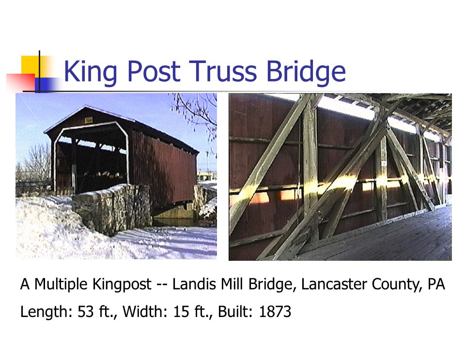 King Post Truss Bridge A Multiple Kingpost -- Landis Mill Bridge, Lancaster County, PA.