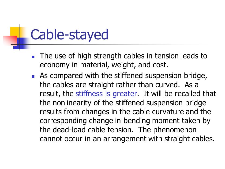 Cable-stayed The use of high strength cables in tension leads to economy in material, weight, and cost.
