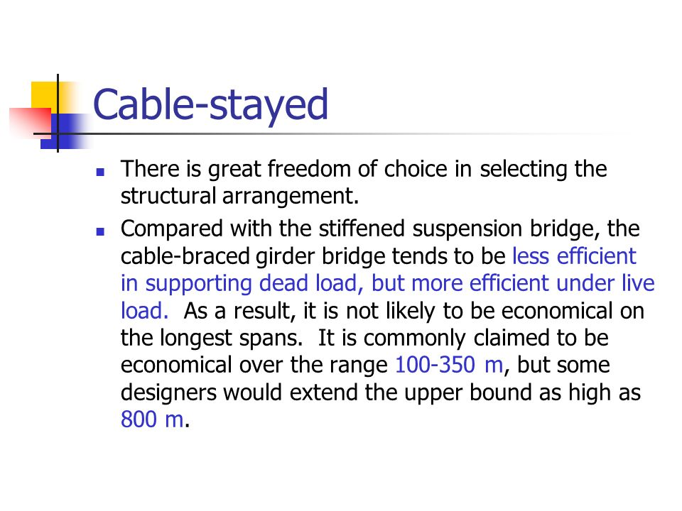 Cable-stayed There is great freedom of choice in selecting the structural arrangement.