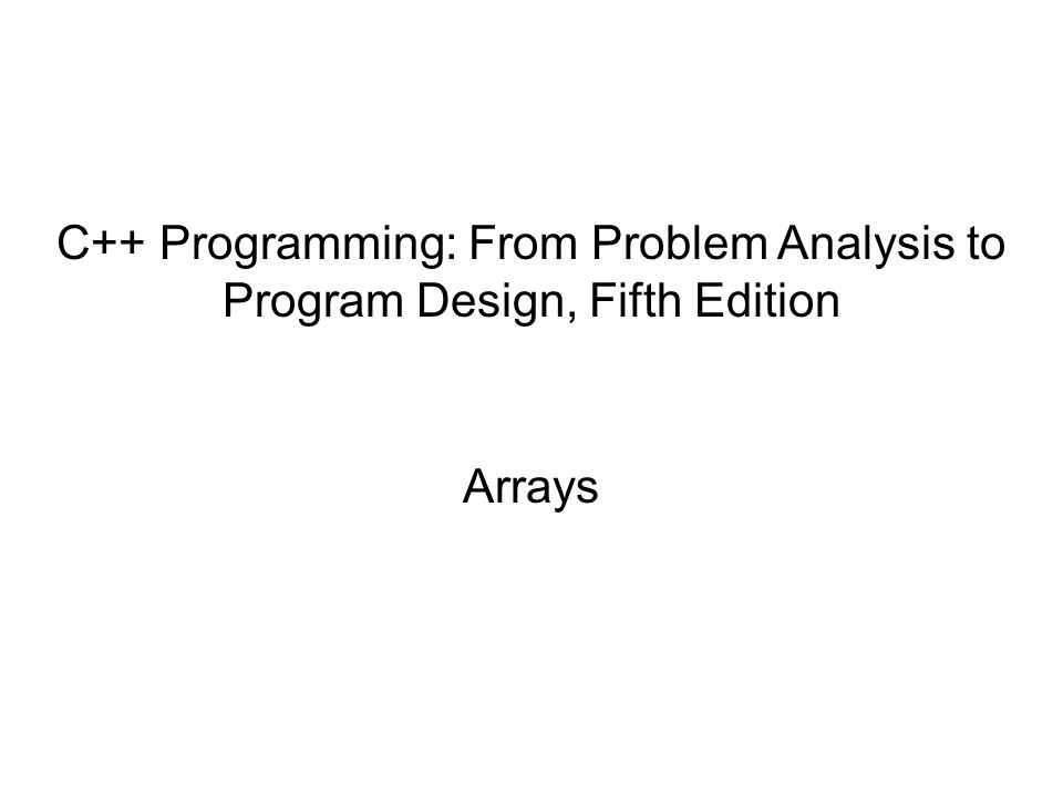 C Programming From Problem Analysis To Program Design Fifth Edition Arrays