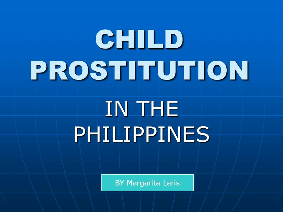 CHILD PROSTITUTION IN THE PHILIPPINES BY Margarita Laris