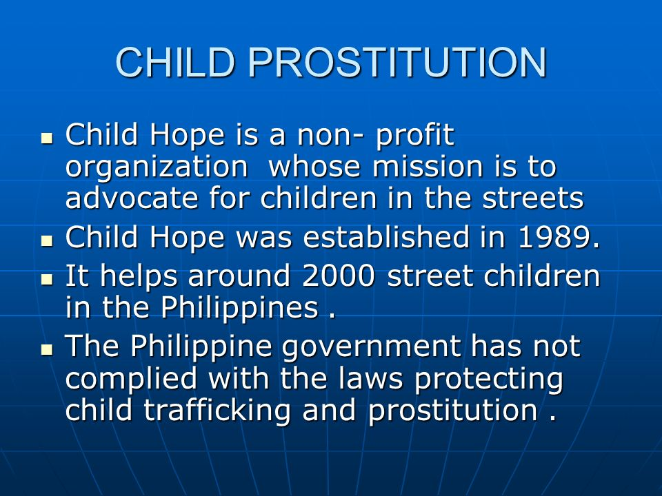 CHILD PROSTITUTION Child Hope is a non- profit organization whose mission is to advocate for children in the streets.