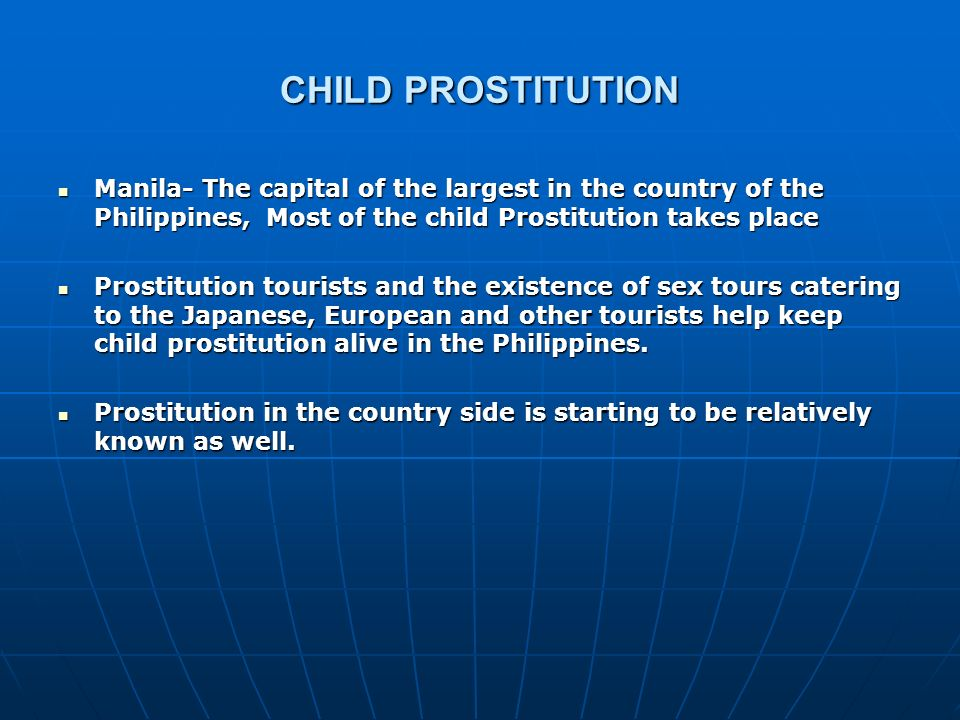 CHILD PROSTITUTION Manila- The capital of the largest in the country of the Philippines, Most of the child Prostitution takes place.