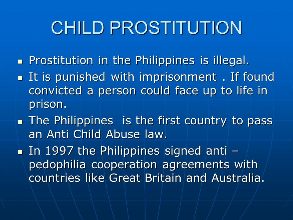CHILD PROSTITUTION Prostitution in the Philippines is illegal.