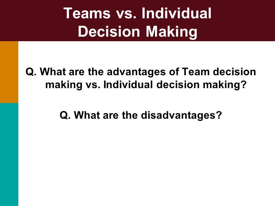 Teams vs. Individual Decision Making