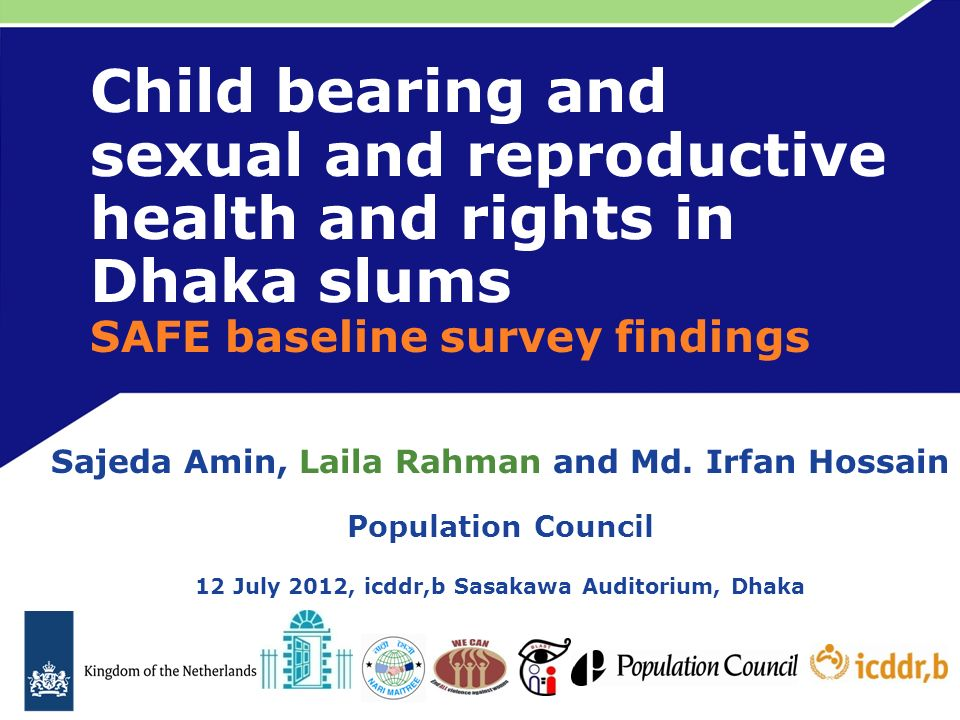 Child bearing and sexual and reproductive health and rights in Dhaka slums  SAFE baseline survey findings Sajeda Amin, Laila Rahman and Md  Irfan  Hossain