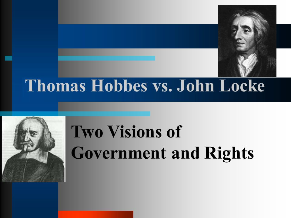 hobbes vs Locke versus hobbes locke and hobbes were both social contract theorists, and both natural law theorists (natural law in the sense of saint thomas aquinas, not natural law in the sense of newton), but there the resemblance ends.
