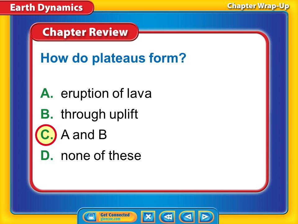 How do plateaus form A. eruption of lava B. through uplift C. A and B