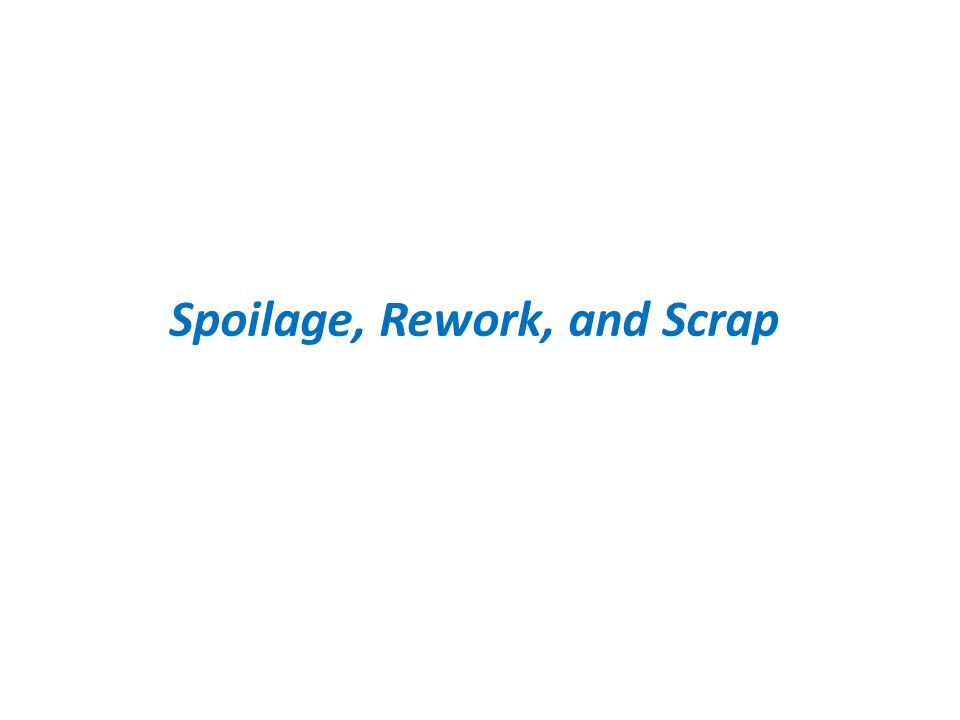 spoilage rework and scrap Spoilage, rework, and scrap chapter 18 learning objective 1 terminology learning objective 2 normal spoilage abnormal spoilage process costing and spoilage example.