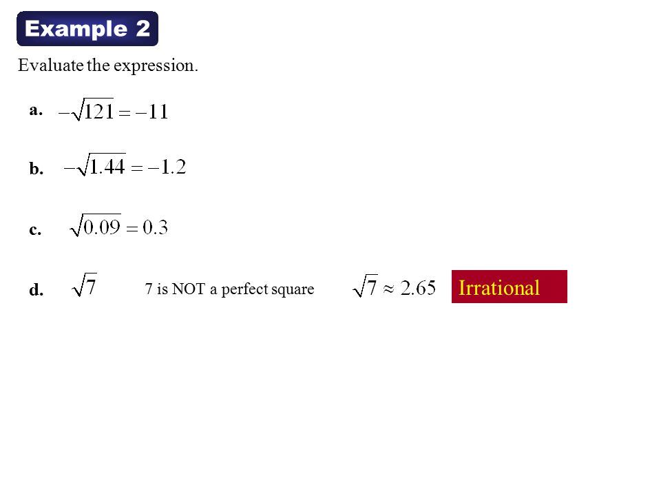 Example 2 Irrational Evaluate the expression. a. b. c. d.