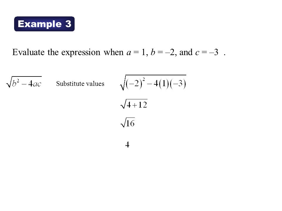 Evaluate the expression when a = 1, b = –2, and c = –3 .