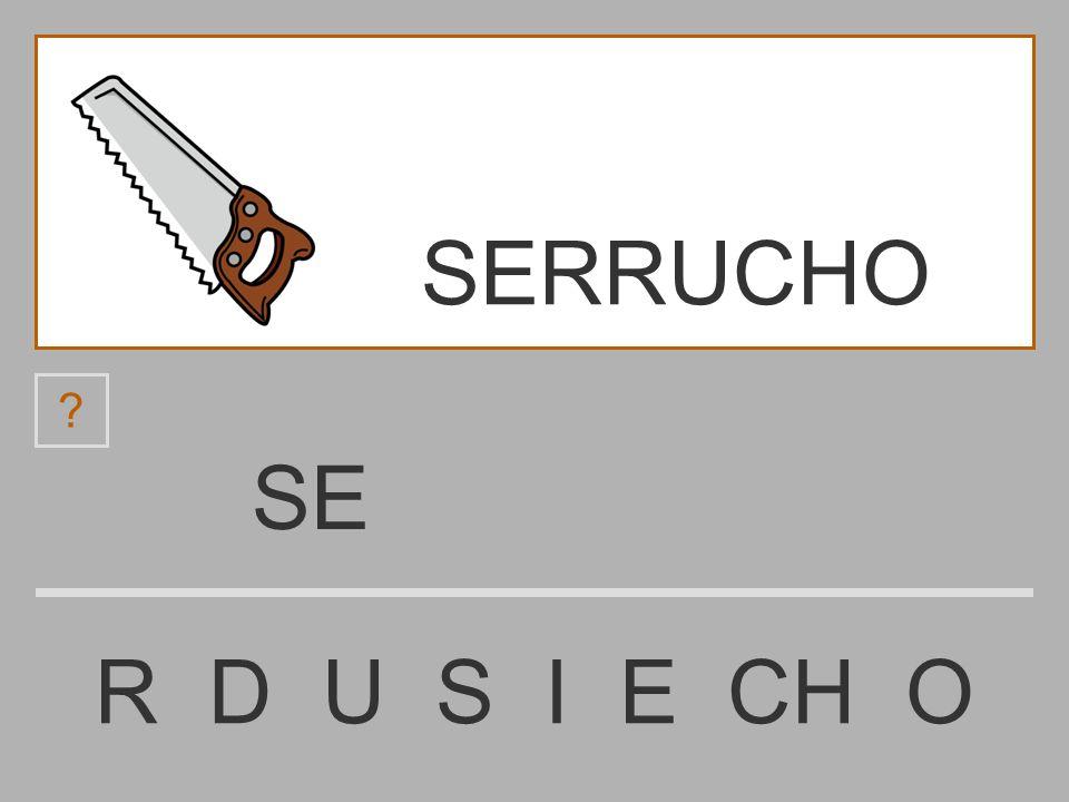 SERRUCHO SE R D U S I E CH O