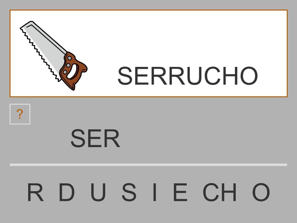 SERRUCHO SER R D U S I E CH O