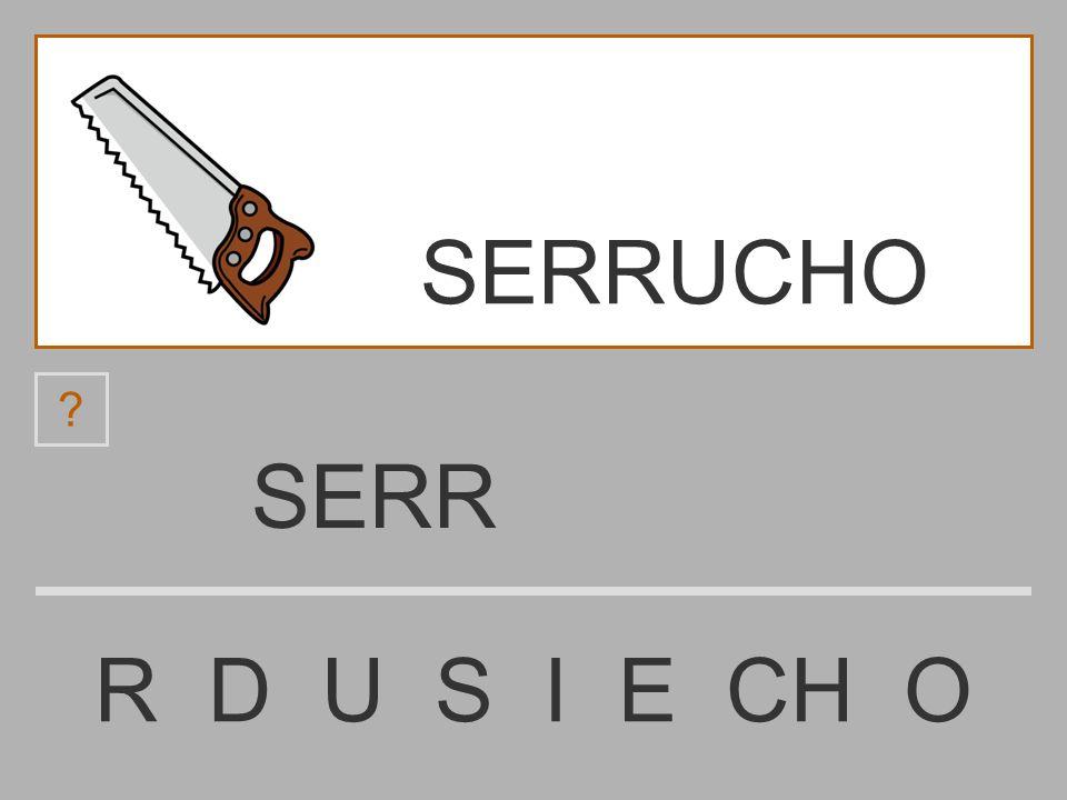 SERRUCHO SERR R D U S I E CH O