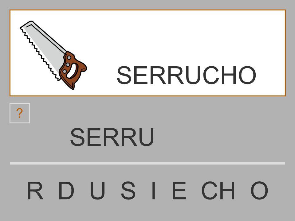 SERRUCHO SERRU R D U S I E CH O
