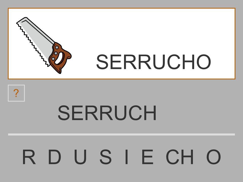 SERRUCHO SERRUCH R D U S I E CH O