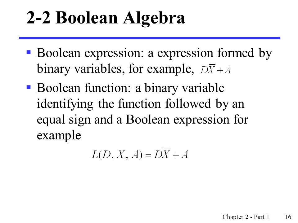2-2 Boolean Algebra Boolean expression: a expression formed by binary variables, for example,