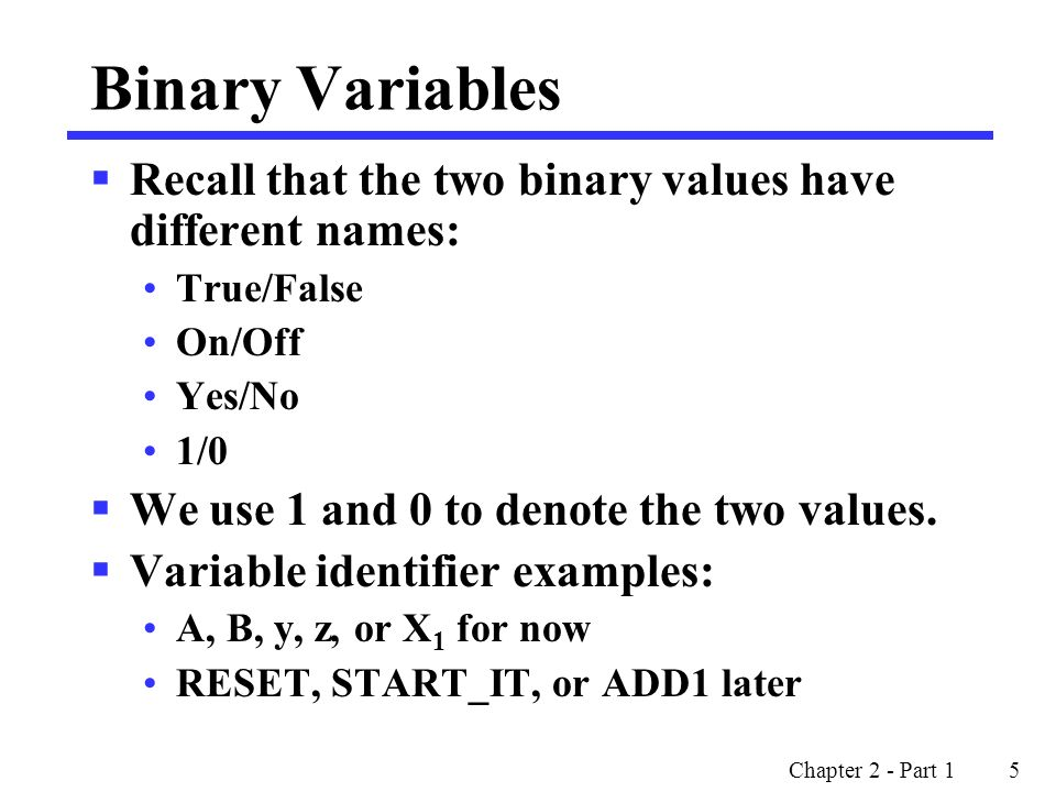Binary Variables Recall that the two binary values have different names: True/False. On/Off. Yes/No.