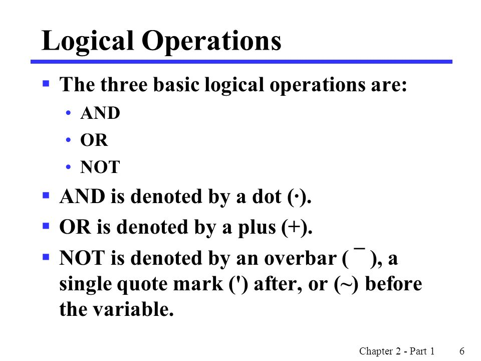 Logical Operations The three basic logical operations are: