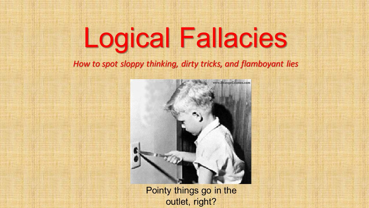 fallacies and dirty tricks identification A logical fallacy is an error in reasoning common enough to warrant a fancy  name knowing how to spot and identify fallacies is a priceless skill it can save  you.