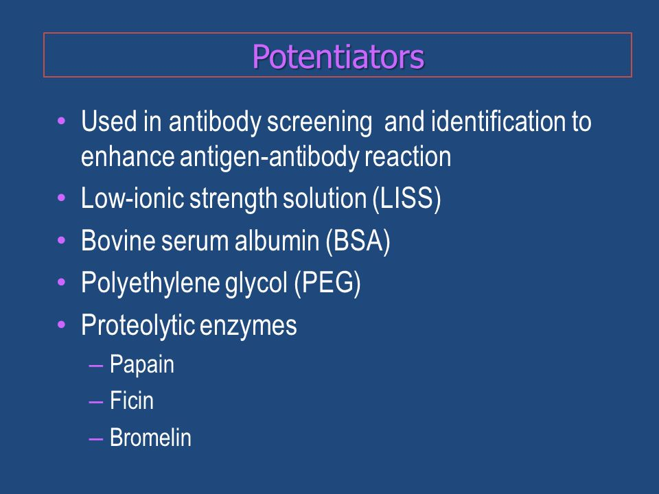 Potentiators Used in antibody screening and identification to enhance antigen-antibody reaction. Low-ionic strength solution (LISS)