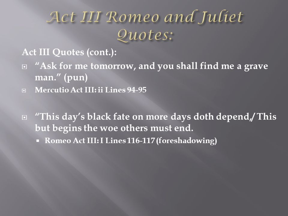 romeo juliet act iii Act iii, scene 3 friar laurence enters his cell and calls out to romeo, who is hiding inside romeo appears and asks what his punishment will be, and friar laurence explains that he has been .