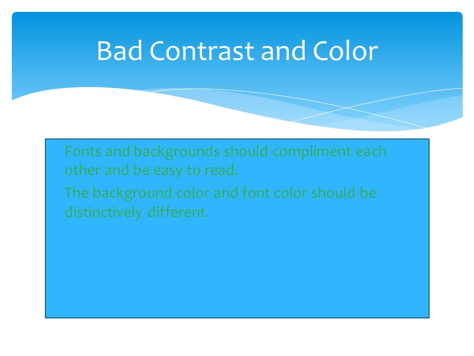 Bad Contrast And Color Fonts Backgrounds Should Compliment Each Other Be Easy To Read