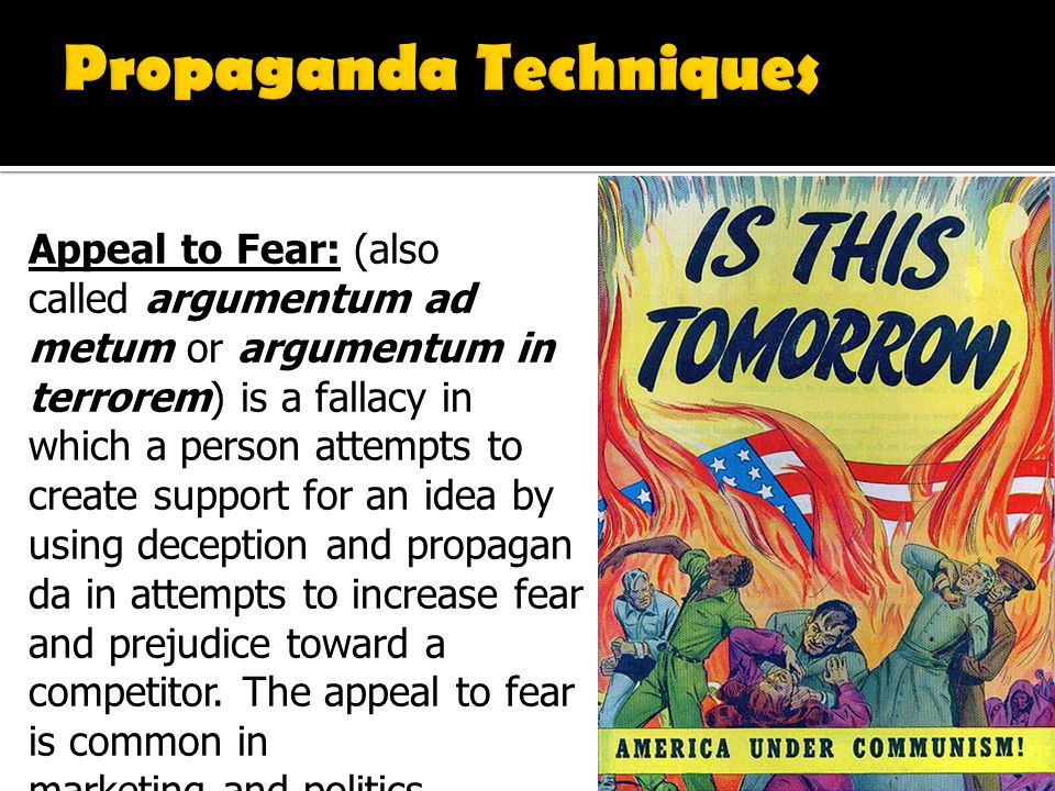 propaganda and fear both used as Propaganda plays on human emotions—fear propaganda may use accurate and truthful information propaganda and its techniques.