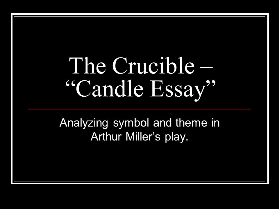 "the crucible ""candle essay"" ppt video online  1 the"