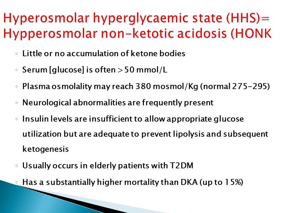 Hyperosmolar hyperglycaemic state (HHS)= Hypperosmolar non-ketotic acidosis (HONK