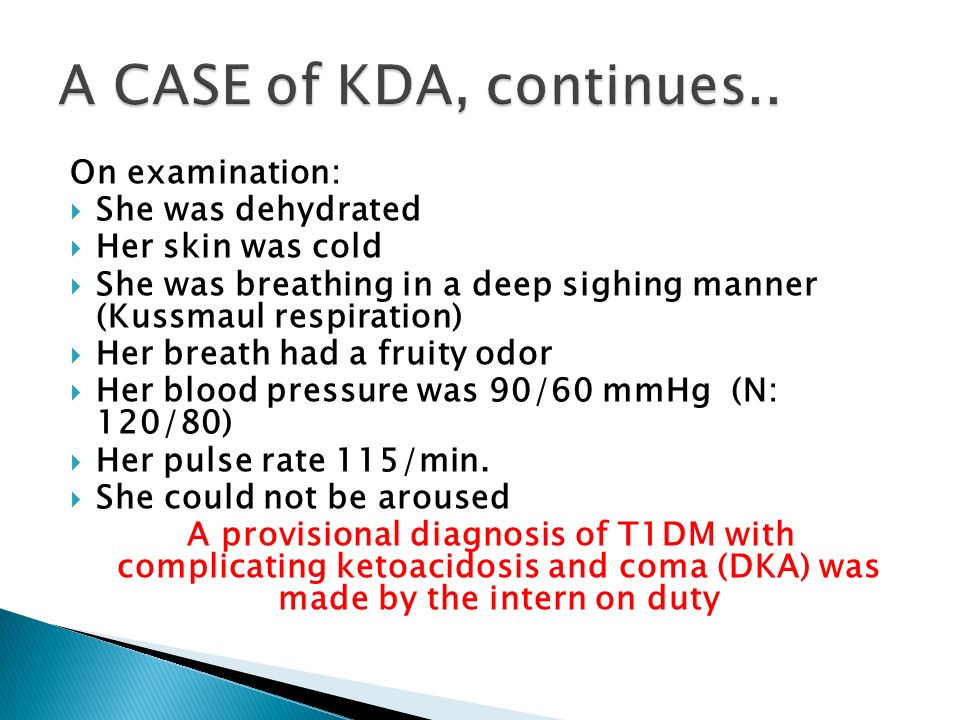 A CASE of KDA, continues.. On examination: She was dehydrated