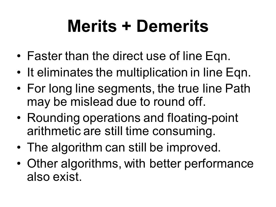 Merits + Demerits Faster than the direct use of line Eqn.