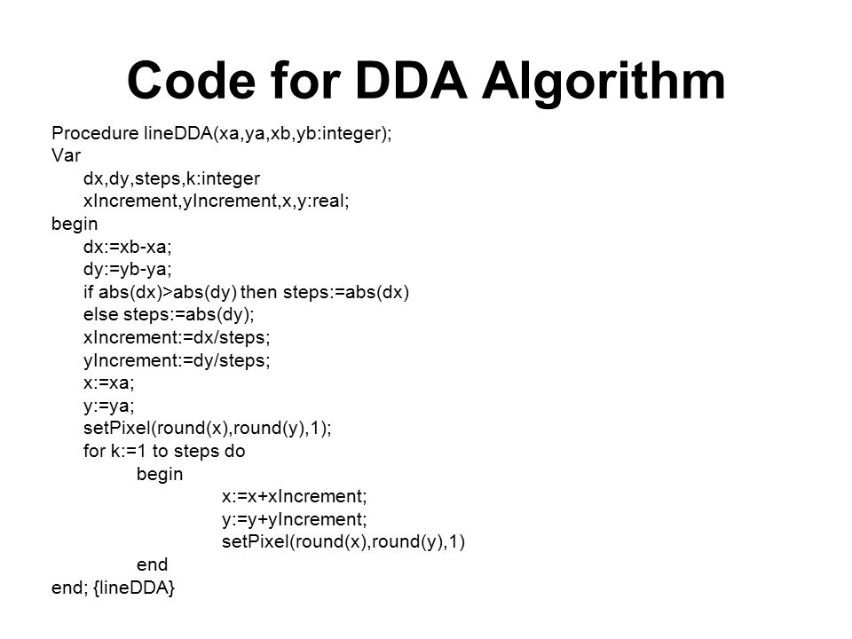 Code for DDA Algorithm Procedure lineDDA(xa,ya,xb,yb:integer); Var