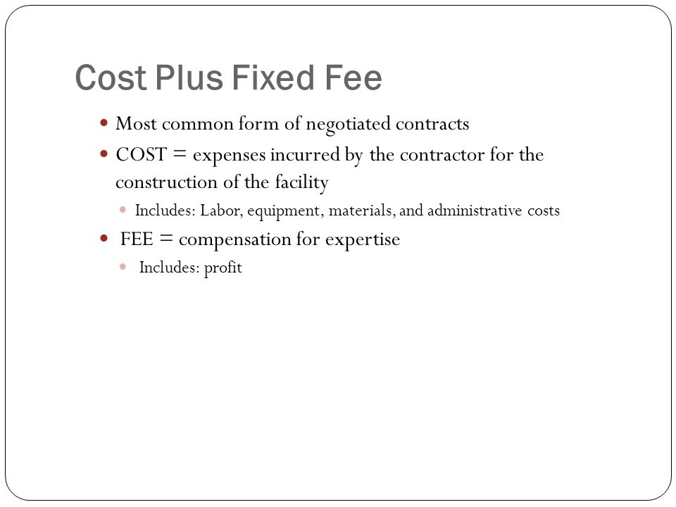 Types of contracts ppt video online download for Cost plus a fee contract form for homebuilding