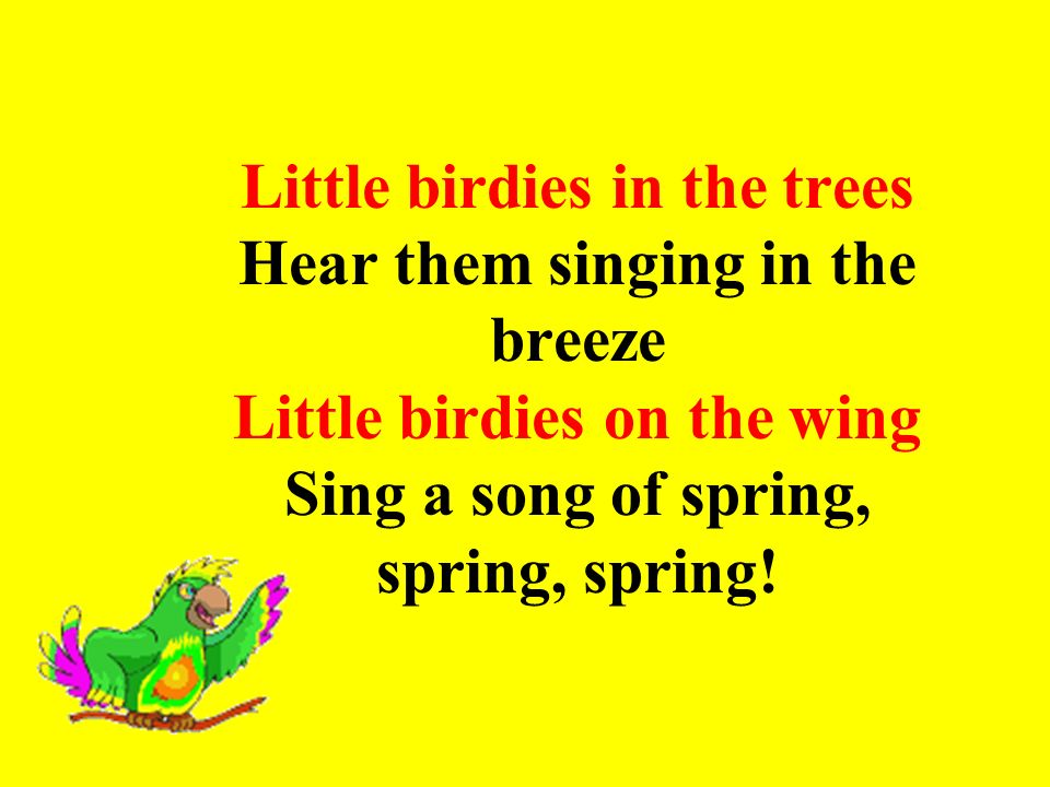 17 Little Birdies In The Trees Hear Them Singing In The Breeze Little  Birdies On The Wing Sing A Song Of Spring, Spring, Spring!