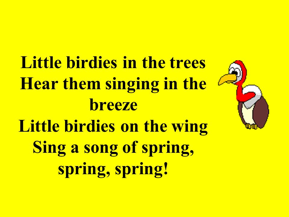 3 Little Birdies In The Trees Hear Them Singing In The Breeze Little  Birdies On The Wing Sing A Song Of Spring, Spring, Spring!