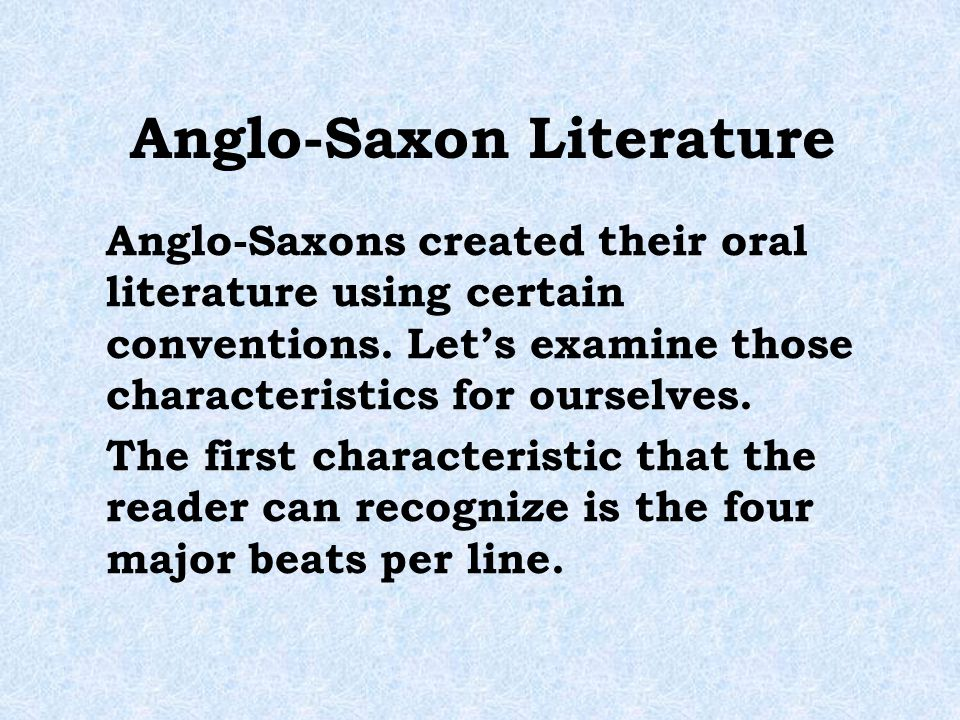 anglo saxon literature 5 paragraph essay beowulf, the first piece of angelo saxon literature, truly a masterpiece in itself beowulf unfortunately has no author, but was translated and re-written by vinerable bede beowulf was a hero much like the hero's we have here today grendel on the other hand was an evil villain, like the ones in the movi.